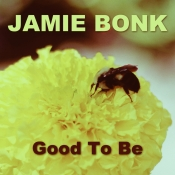 """Good To Be"" by Jamie Bonk"